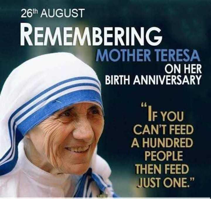 শুভ জন্মদিন মাদার টেরেসা✝️ - 26th AUGUST REMEMBERING MOTHER TERESA ON HER BIRTH ANNIVERSARY IF YOU CAN ' T FEED A HUNDRED PEOPLE THEN FEED JUST ONE . - ShareChat