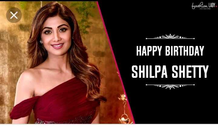 শুভ জন্মদিন শিল্পা শেট্টি - fashion LADY . HAPPY BIRTHDAY SHILPA SHETTY - ShareChat