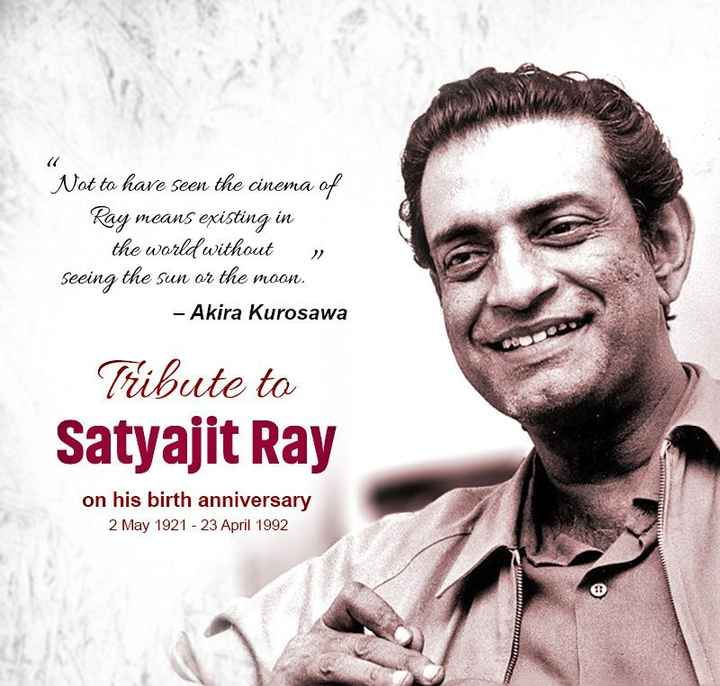 শুভ জন্মদিন সত্যজিৎ রায় - ( 1 Not to have seen the cinema of Ray means existing in the world without » Seeing the sun or the moon . - Akira Kurosawa Tribute to Satyajit Ray on his birth anniversary 2 May 1921 - 23 April 1992 - ShareChat