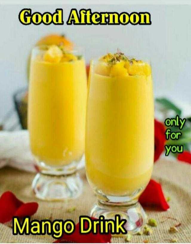 🌕শুভ বিকেল - Good Afternoon only for you Mango Drink . - ShareChat
