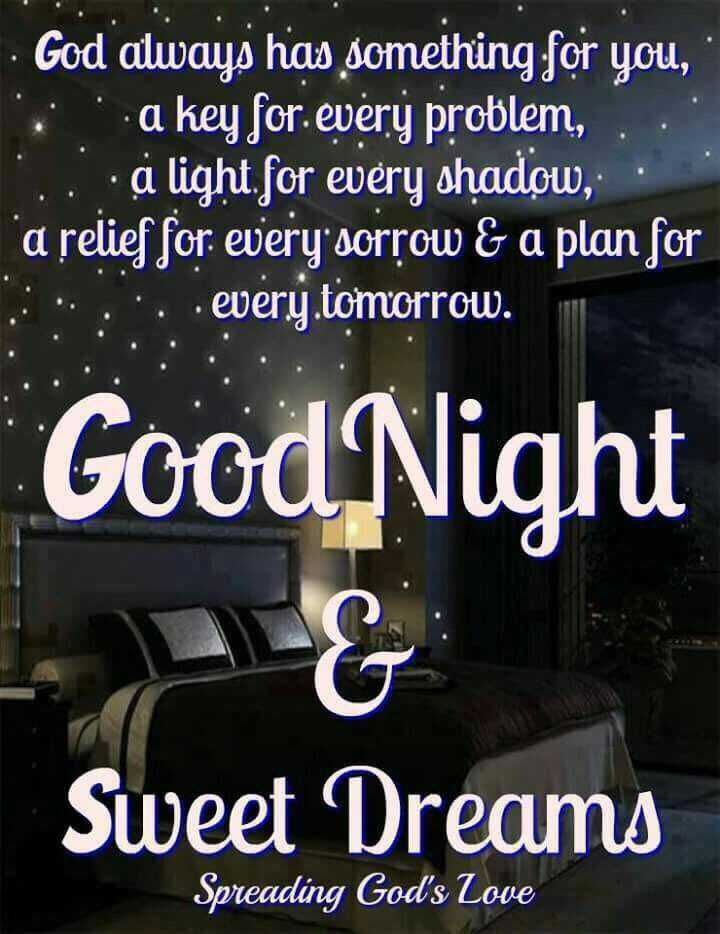 🌑শুভ রাত্রি - God always has something for you , a key for . every problem , . a light for every shadow , a relief for every sorrow & a plan for : : . . every . tomorrow . Good Night Sweet Dreams Spreading God ' s Love - ShareChat