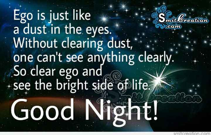 🌑শুভ রাত্রি - com Ego is just like Smitbreation a dust in the eyes . Without clearing dust , one can ' t see anything clearly . . So clear ego and + see the bright side of life . macaco Good Night ! smitcreation . com - ShareChat