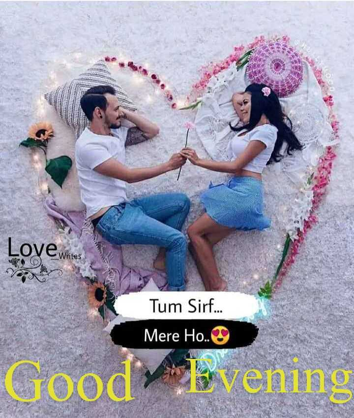 🌗শুভ সন্ধ্যা - Love White Writes Tum Sirf . . . Mere Ho . . Good Evening - ShareChat