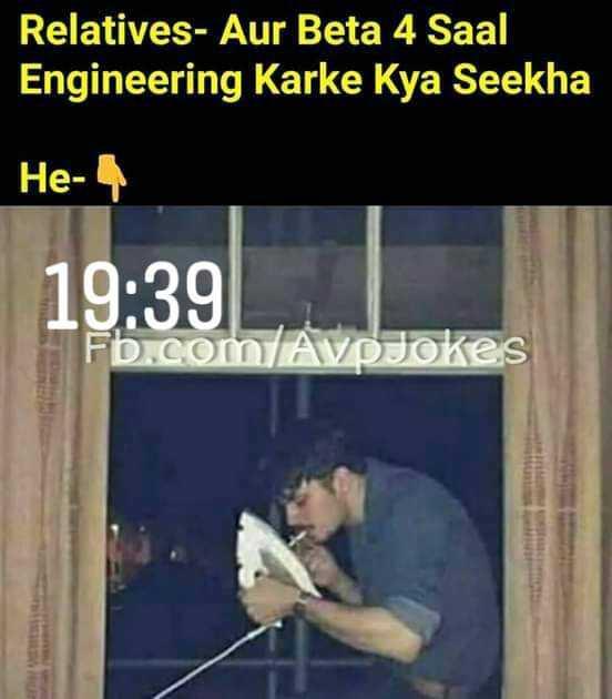 শৈশব - Relatives - Aur Beta 4 Saal Engineering Karke Kya Seekha He 19 : 39 Fb . com / AvpJokes - ShareChat