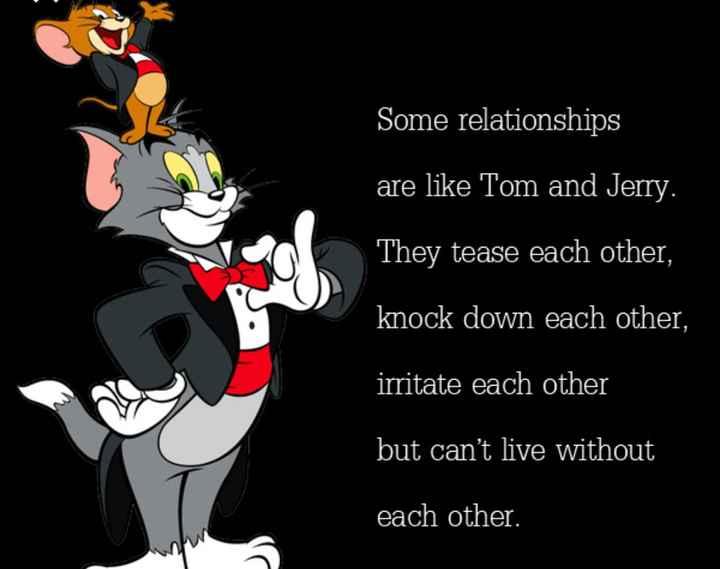 👫সম্পর্ক - Some relationships are like Tom and Jerry . They tease each other , knock down each other , irritate each other but can ' t live without each other . - ShareChat