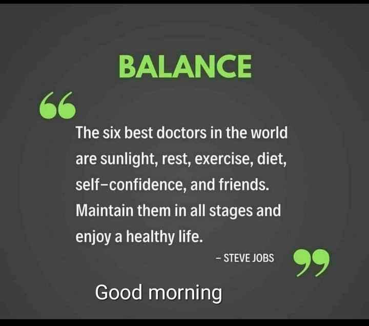 🌞সুপ্রভাত - BALANCE The six best doctors in the world are sunlight , rest , exercise , diet , self - confidence , and friends . Maintain them in all stages and enjoy a healthy life . - STEVE JOBS Good morning - ShareChat