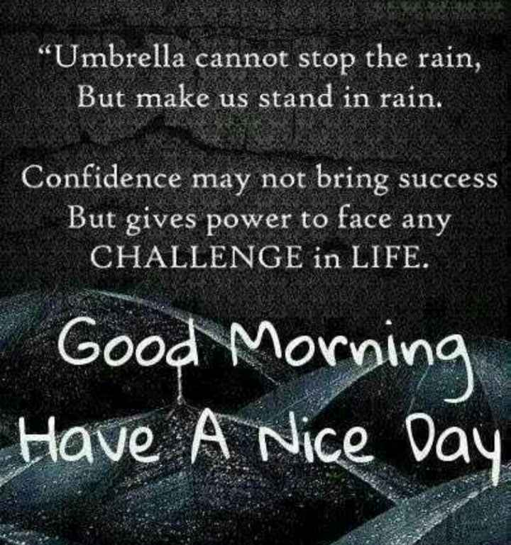 "🌞সুপ্রভাত - "" Umbrella cannot stop the rain , But make us stand in rain . Confidence may not bring success But gives power to face any CHALLENGE in LIFE . Good Morning Have A Nice Day - ShareChat"