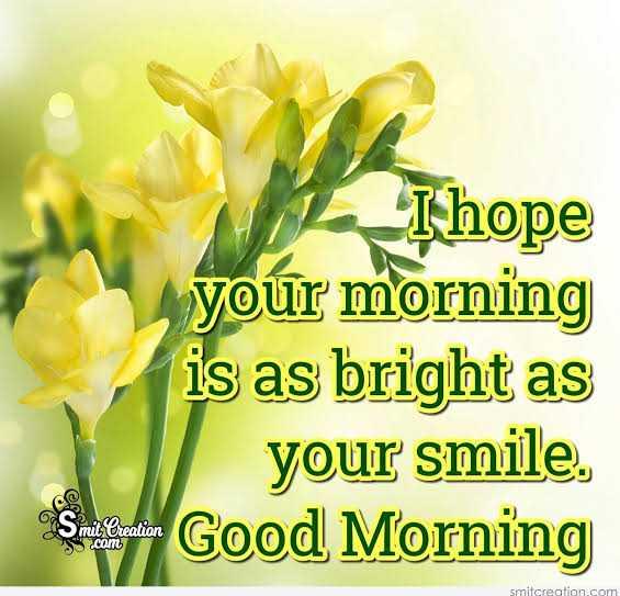 🌞সুপ্রভাত - ke I hope your morning is as bright as your smile . Good Morning 1 Smit Creation s . com smitcreation . com - ShareChat