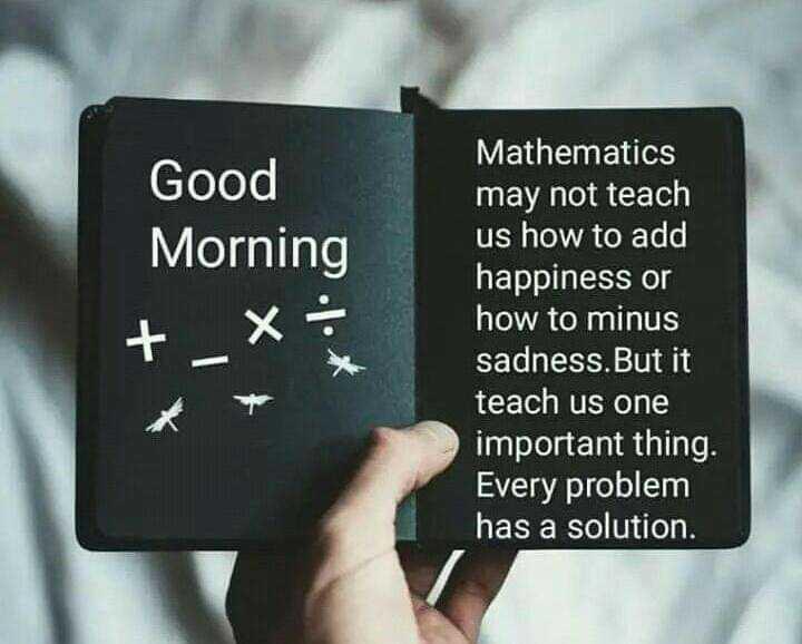 🌞সুপ্রভাত - Good Morning + X : Mathematics may not teach us how to add happiness or how to minus sadness . But it teach us one important thing . Every problem has a solution . - ShareChat