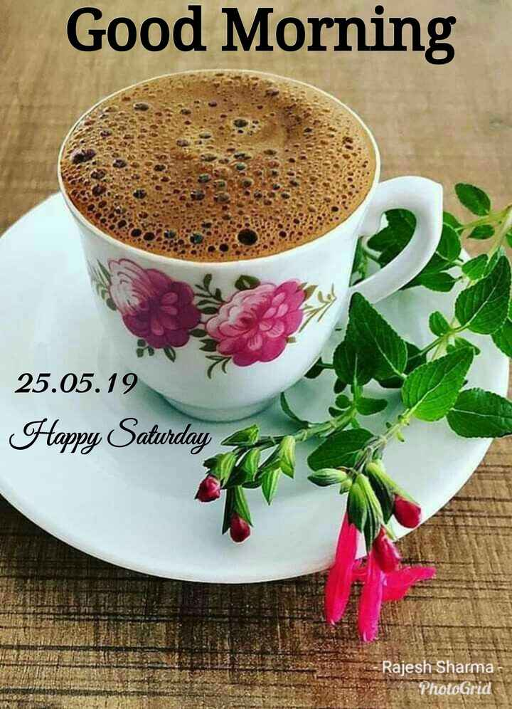 🌞সুপ্রভাত - Good Morning 25 . 05 . 19 Happy Saturday A Rajesh Sharma PhotoGrid - ShareChat