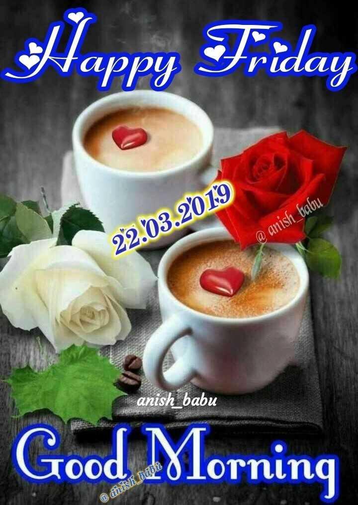 🌞 সুপ্ৰভাত - Happy Friday 22 . 03 . 2019 @ anish _ babu anish _ babu Good Morning @ anish babu - ShareChat