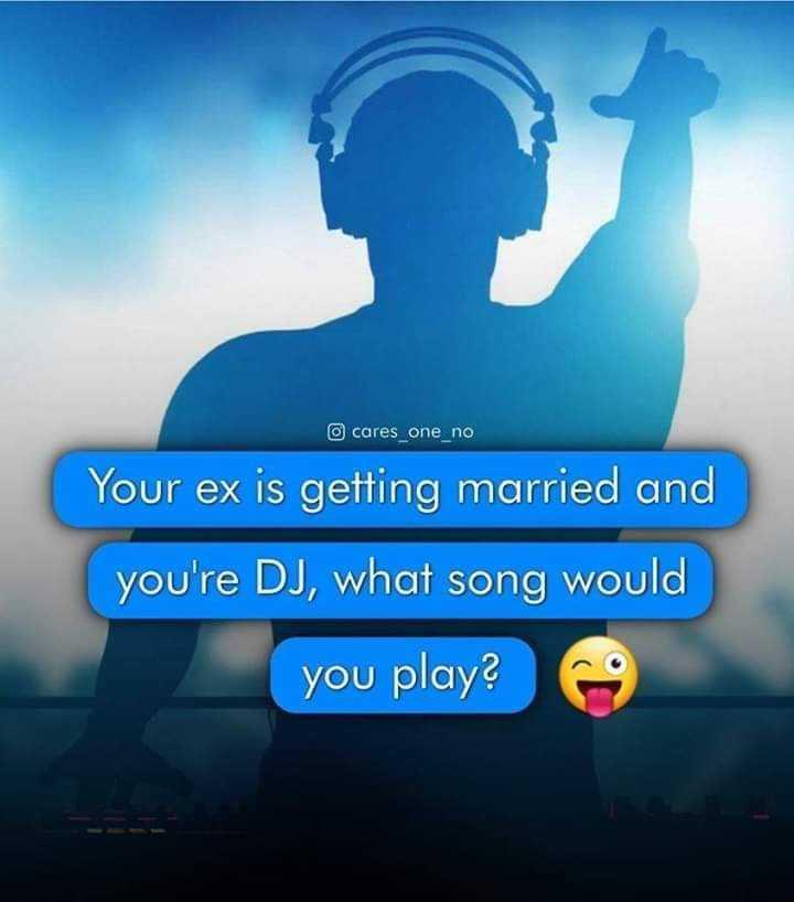 😂হাস্যকর ছবি - cares _ one _ no Your ex is getting married and you ' re DJ , what song would you play ? - ShareChat