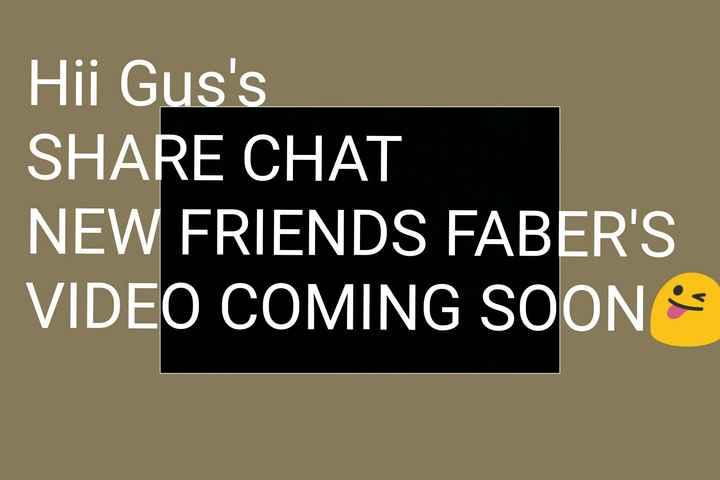 🤣হাস্যকর ভিডিও - Hii Gus ' s SHARE CHAT NEW FRIENDS FABER ' S VIDEO COMING SOON - ShareChat