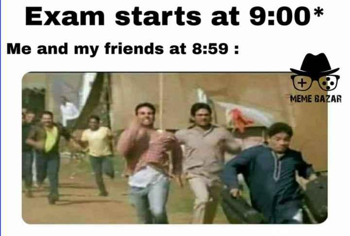 😂 হাস্যকৰ ফটো - Exam starts at 9 : 00 * Me and my friends at 8 : 59 : MEME BAZAR - ShareChat