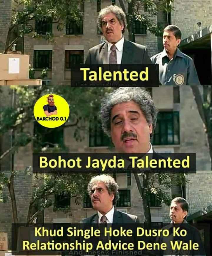 😂 হাস্যকৰ ফটো - Talented BAKCHOD 0 . 1 Bohot Jayda Talented Khud Single Hoke Dusro Ko Relationship Advice Dene Wale And teser Finished . - ShareChat