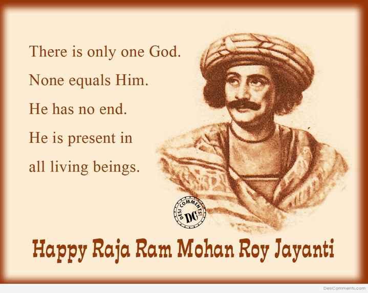 🎂 হ্যাপি বার্থডে - There is only one God . None equals Him . He has no end . He is present in all living beings . MER Happy Raja Ram Mohan Roy Jayanti DesiComments . com - ShareChat