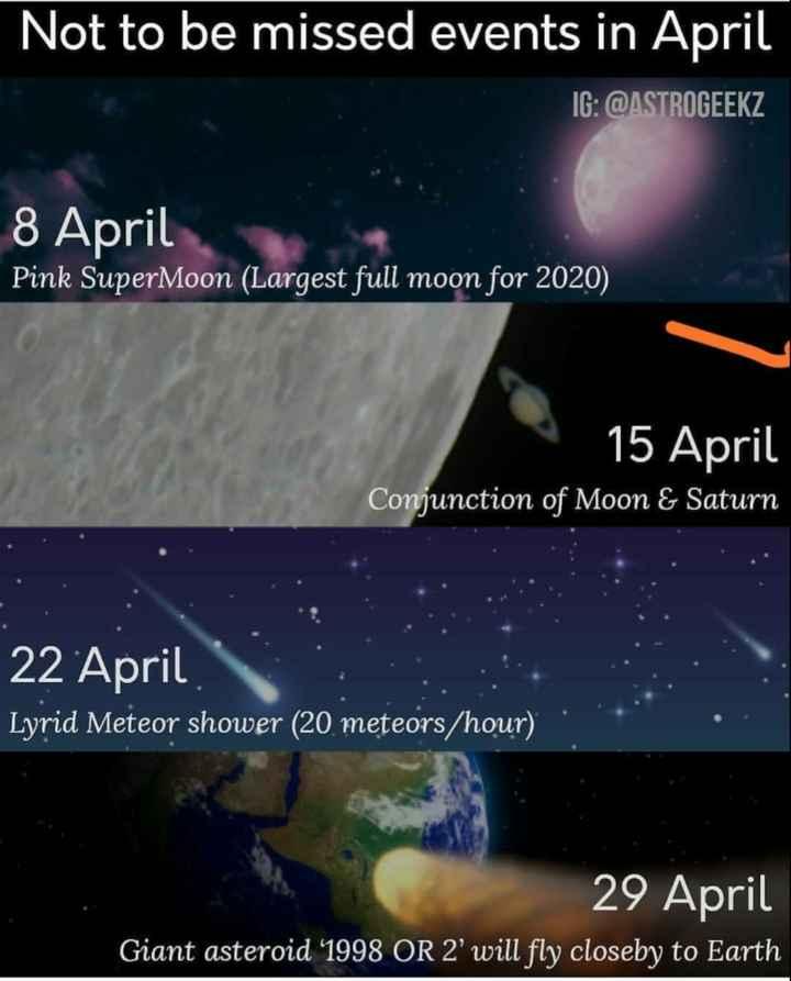 🌻 ਕੁਦਰਤ ਨਾਲ ਪਿਆਰ - Not to be missed events in April IG : @ ASTROGEEKZ 8 April Pink SuperMoon ( Largest full moon for 2020 ) 15 April Conjunction of Moon & Saturn 22 April Lyrid Meteor shower ( 20 meteors / hour ) 29 April Giant asteroid ' 1998 OR 2 ' will fly closeby to Earth - ShareChat