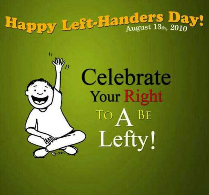 🖐ਖੱਬੇ ਹੱਥ ਦਾ ਕਮਾਲ - erhanders Day ! Happy Le August 13th , 2010 Celebrate Your Right TO A BE Lefty ! - ShareChat