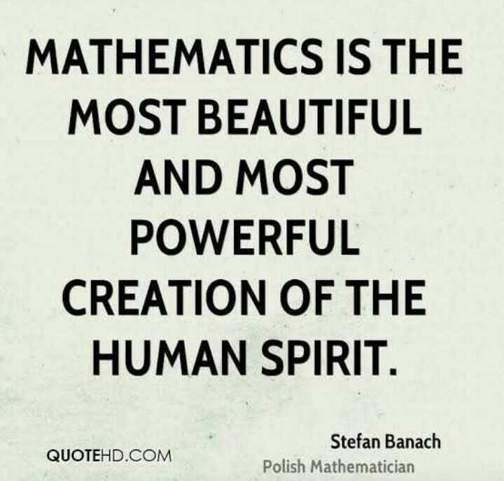 📐ਗਣਿਤ ਡੇ 📏 - MATHEMATICS IS THE MOST BEAUTIFUL AND MOST POWERFUL CREATION OF THE HUMAN SPIRIT . QUOTEHD . COM Stefan Banach Polish Mathematician - ShareChat