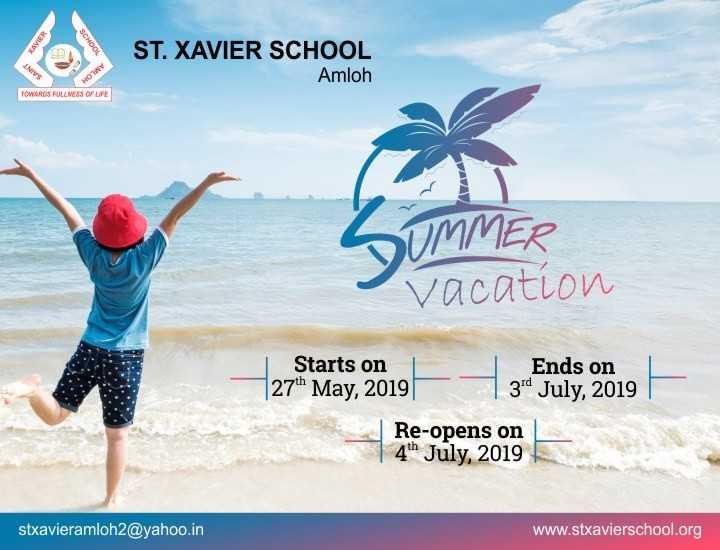 ਗਰਮੀ ਦੀਆਂ ਛੁੱਟੀਆਂ - ST . XAVIER SCHOOL Amloh TOWARDS FULLNESS OF LIFE SUMMER vacation | Starts on 27th May , 2019 Ends on 3rd July , 2019 | Re - opens on | 4th July , 2019 stxavieramloh2 @ yahoo . in www . stxavierschool . org - ShareChat