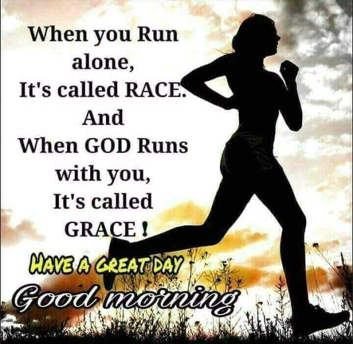 🌅 ਗੁੱਡ ਮੋਰਨਿੰਗ - When you Run alone , It ' s called RACE . And When GOD Runs with you , It ' s called GRACE MAVE A GREAT DAY Good morning - ShareChat