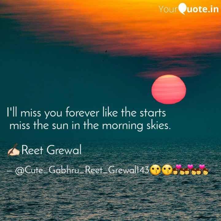💖 ਦਿਲ ਦੇ ਜਜਬਾਤ - Youruote . in I ' ll miss you forever like the starts miss the sun in the morning skies . Reet Grewal - @ Cute _ Gabhru _ Reet _ Grewal143 - ShareChat