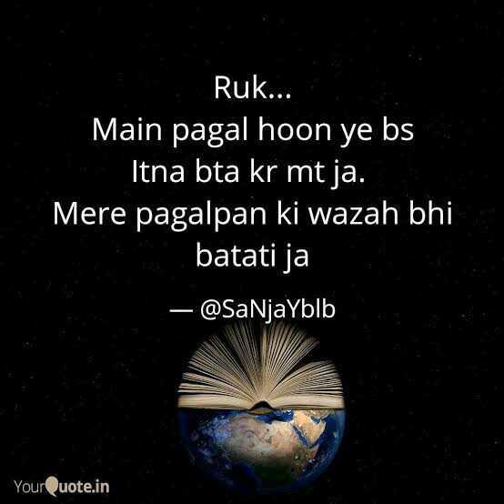 💖 ਦਿਲ ਦੇ ਜਜਬਾਤ - Ruk . . . Main pagal hoon ye bs Itna bta kr mt ja . Mere pagalpan ki wazah bhi batati ja - @ SaNjaYblb YourQuote . in - ShareChat