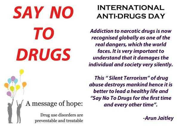 🚬 ਨਸ਼ਿਆਂ ਦੇ ਨੁਕਸਾਨ - INTERNATIONAL ANTI - DRUGS DAY SAY NO TO DRUGS Addiction to narcotic drugs is now recognised globally as one of the real dangers , which the world faces . It is very important to understand that it damages the individual and society very silently . This Silent Terrorism of drug abuse destroys mankind hence it is better to lead a healthy life and Say No To Drugs for the first time and every other time . A message of hope : Drug use disorders are preventable and treatable - Arun Jaitley - ShareChat