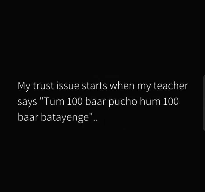 🤓 ਪੜ੍ਹਾਈ ਵੀ, ਮਸਤੀ ਵੀ - ' My trust issue starts when my teacher says Tum 100 baar pucho hum 100 baar batayenge . . - ShareChat