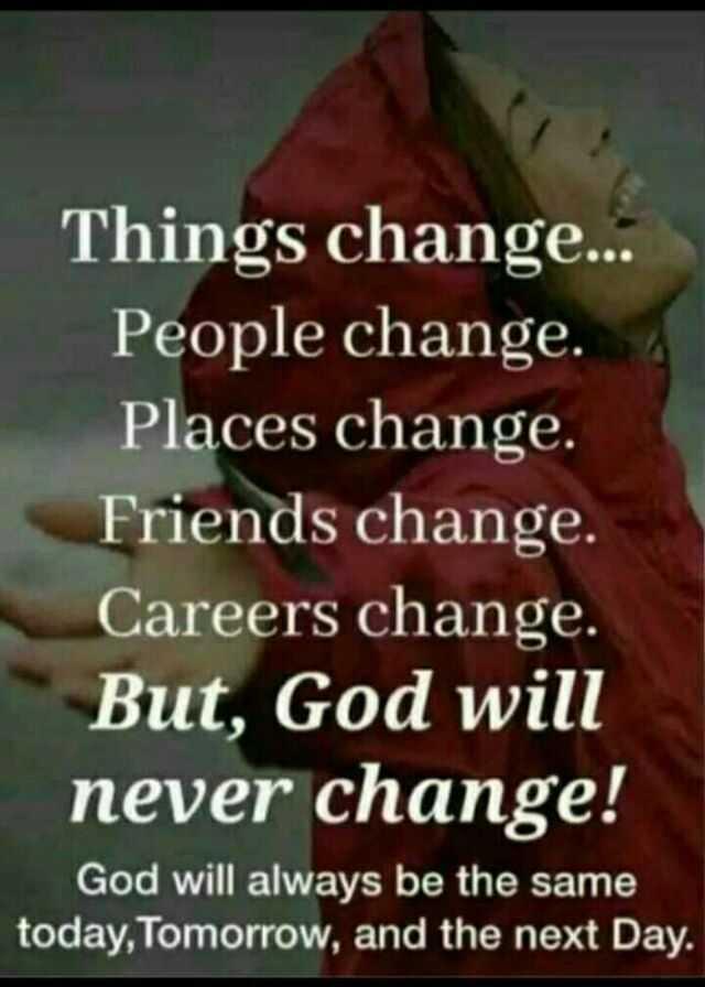 📷  ਫੋਟੋਗਰਾਫੀ - Things change . . . People change . Places change . Friends change . Careers change . But , God will never change ! God will always be the same today , Tomorrow , and the next Day . - ShareChat