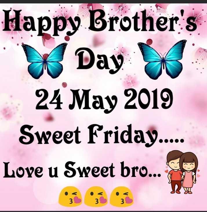 👫 ਭਾਈ-ਭੈਣ - Happy Brother ' s W Day US 24 May 2019 Sweet Friday . . . . . Love u Sweet bro . . . - ShareChat