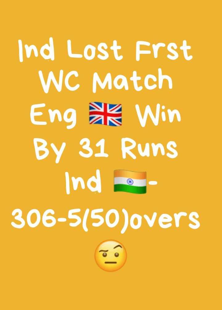 🏏 🇮🇳 ਭਾਰਤ vs ਇੰਗਲੈਂਡ 🏴 - Ind Lost Frst WC Match Eng ke Win By 31 Runs Inde 306 - 5 ( 50 ) overs - ShareChat