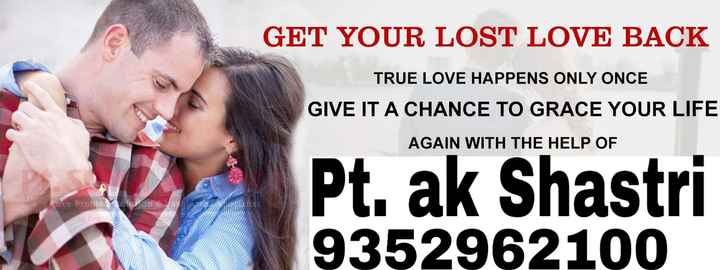 🎵 ਮੇਰਾ ਫੇਵਰਿਟ ਗਾਨਾ - GET YOUR LOST LOVE BACK TRUE LOVE HAPPENS ONLY ONCE GIVE IT A CHANCE TO GRACE YOUR LIFE AGAIN WITH THE HELP OF Love Proble o n Pt . ak Shastri 9352962100 - ShareChat