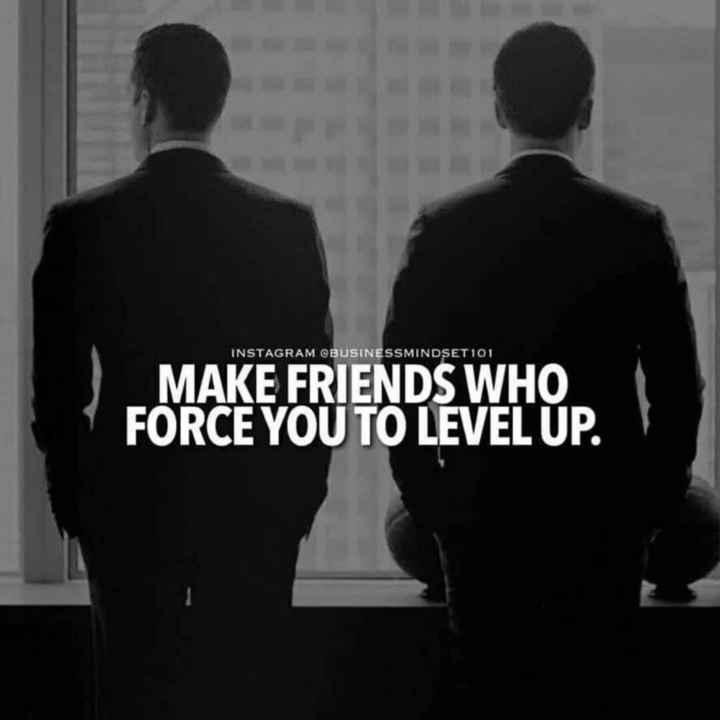 💭 ਮੇਰੇ ਵਿਚਾਰ - INSTAGRAM @ BUSINESSMINDSET101 MAKE FRIENDS WHO FORCE YOU TO LEVEL UP . - ShareChat