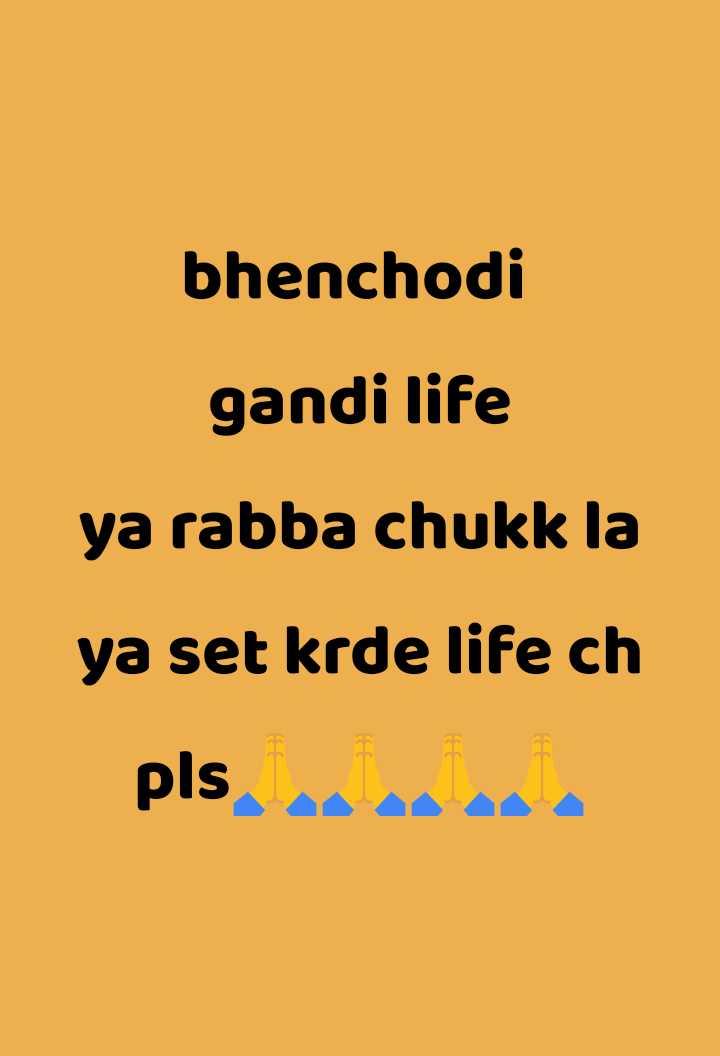 💭 ਮੇਰੇ ਵਿਚਾਰ - bhenchodi life ya rabba chukk la ya set krde life ch pls - ShareChat