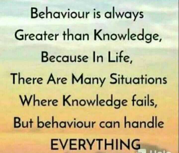 💭 ਮੇਰੇ ਵਿਚਾਰ - Behaviour is always Greater than Knowledge , Because In Life , There Are Many Situations Where Knowledge fails , But behaviour can handle EVERYTHING - ShareChat