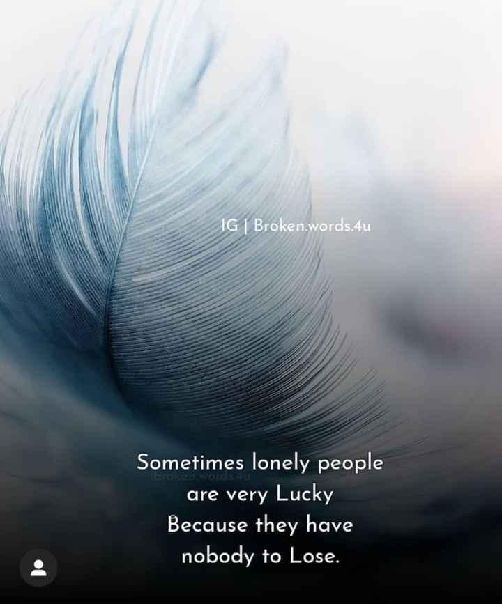 🔍 ਮਜ਼ੇਦਾਰ facts 🔖 - IG | Broken . words . 4u roken wOTOS Sometimes lonely people are very Lucky Because they have nobody to Lose . - ShareChat