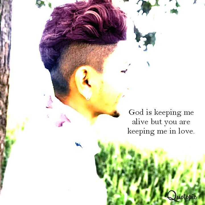 💝 ਰੋਮੈਂਟਿਕ ਤਸਵੀਰਾਂ - God is keeping me alive but you are keeping me in love . Quotopic - ShareChat