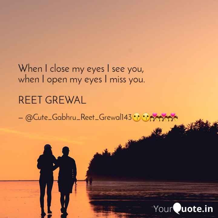😍  ਲਵ ਸ਼ਵ ਸ਼ਾਇਰੀਆਂ - When I close my eyes I see you , when I open my eyes I miss you . REET GREWAL – @ Cute _ Gabhru _ Reet _ Grewall43 Ong YourQuote . in - ShareChat
