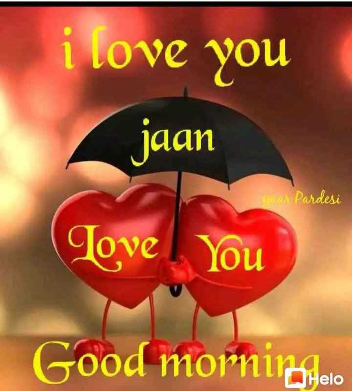 😍  ਲਵ ਸ਼ਵ ਸ਼ਾਇਰੀਆਂ - i love you jaan suar Pardesi Love You Good morning . ee - ShareChat