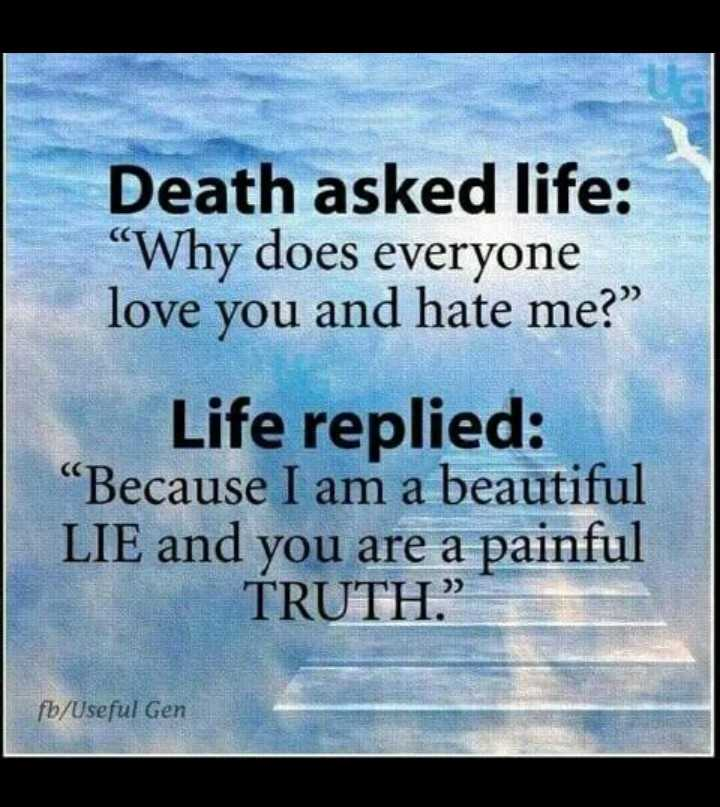 "📱 ਵਟਸਐਪ ਸਟੇਟਸ - Death asked life : "" Why does everyone love you and hate me ? Life replied : "" Because I am a beautiful LIE and you are a painful TRUTH . fb / Useful Gen - ShareChat"
