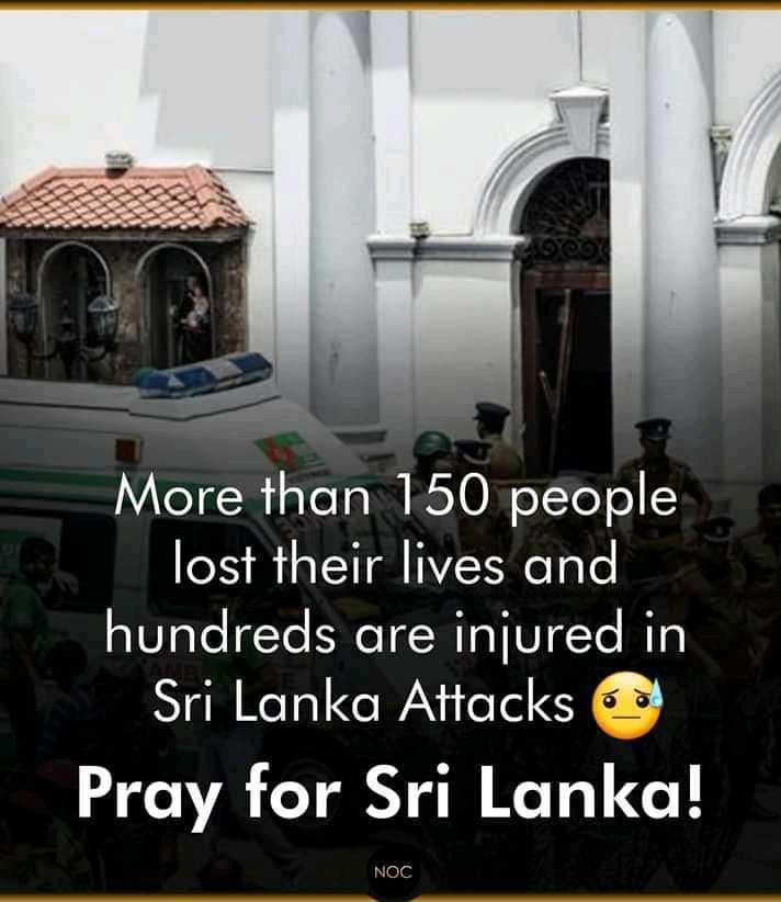 ਸ਼੍ਰੀਲੰਕਾ 'ਚ ਬੰਬ ਬ੍ਲਾਸ੍ਟ - More than 150 people lost their lives and hundreds are injured in Sri Lanka Attacks 6 Pray for Sri Lanka ! NOC - ShareChat
