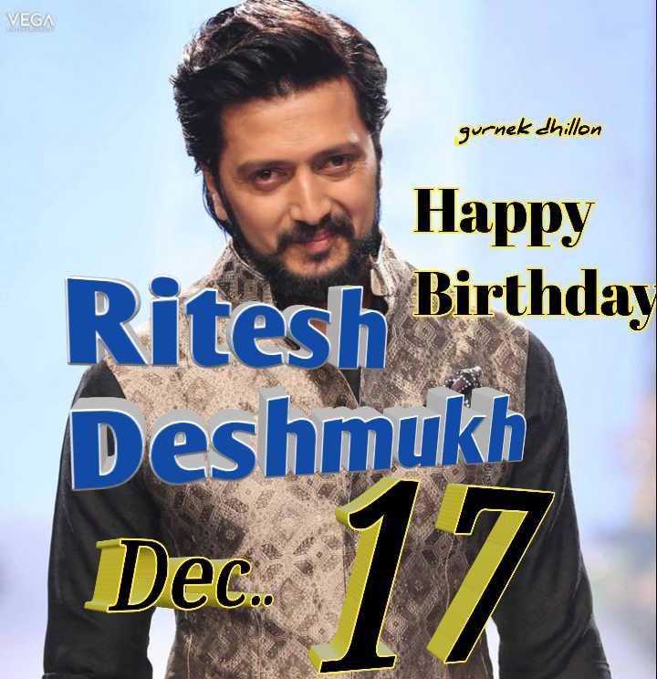 🎂 ਹੈਪੀ ਬਰਥਡੇ ਰਿਤੇਸ਼ ਦੇਸ਼ਮੁਖ - VEGA gurnek dhillon Happy Ritesh Birthday Deshmukh Dec . - ShareChat