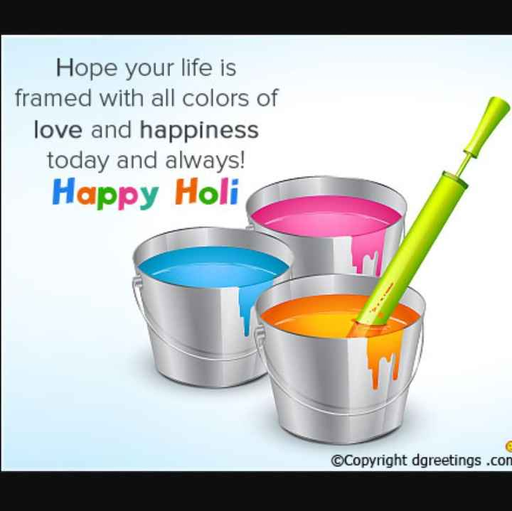 🎨 ਹੋਲੀ ਦੀਆਂ ਵਧਾਈਆਂ - Hope your life is framed with all colors of love and happiness today and always ! Happy Holi ©Copyright dgreetings . cor - ShareChat