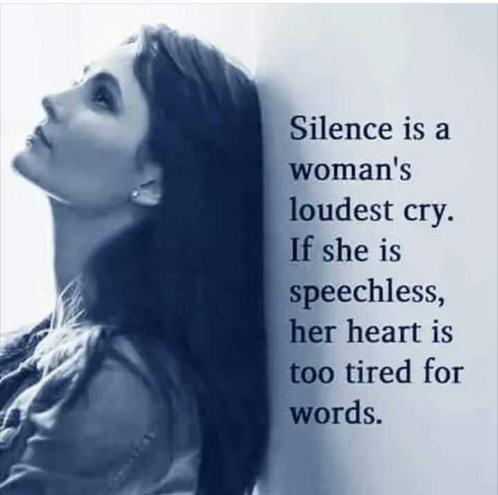 😲 અદ્ભૂત - Silence is a woman ' s loudest cry . If she is speechless , her heart is too tired for words . - ShareChat