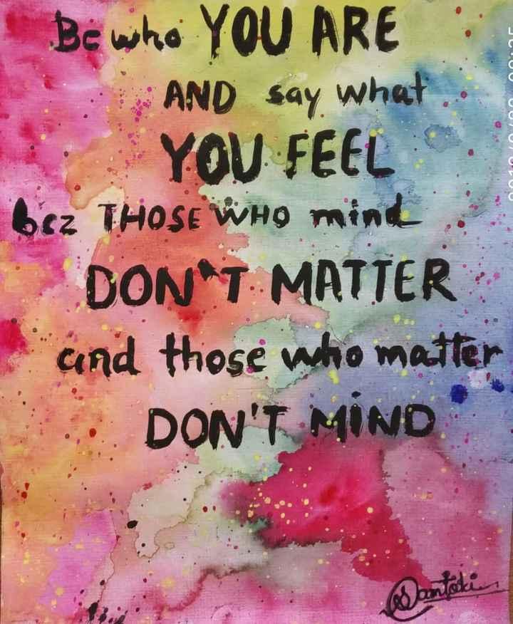 😲 અદ્ભૂત - Be who YOU ARE AND say what 2 . YOU FEEL bez THOSE WHO mind DONAT . MATTER and those who matter DON ' T MIND Dentale - ShareChat