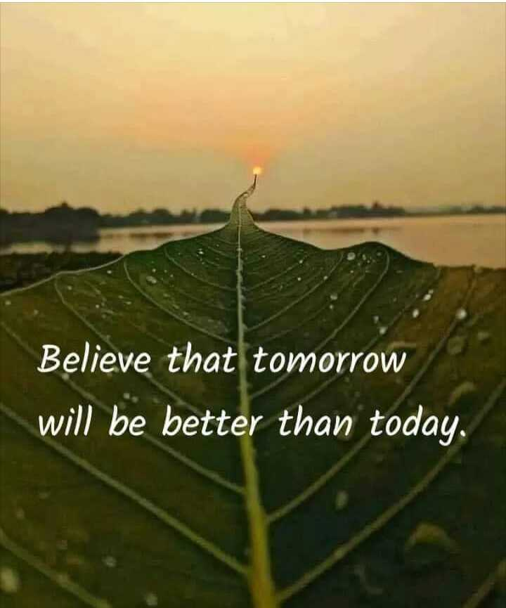 😲 અદ્ભૂત - Believe that tomorrow will be better than today . - ShareChat