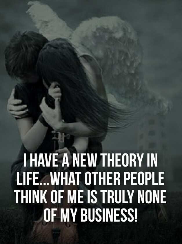 😲 અદ્ભૂત - I HAVE A NEW THEORY IN LIFE . . . WHAT OTHER PEOPLE THINK OF ME IS TRULY NONE OF MY BUSINESS ! - ShareChat