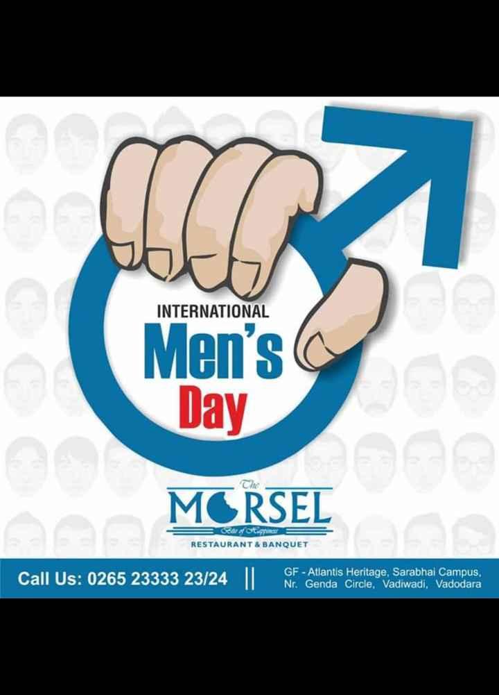 🤴 આંતરરાષ્ટ્રીય પુરુષ દિવસ - INTERNATIONAL Men ' s Day MORSEL foteques RESTAURANT & BANQUET GF - Atlantis Heritage , Sarabhai Campus . Nr . Genda Circle , Vadiwadi , Vadodara - ShareChat
