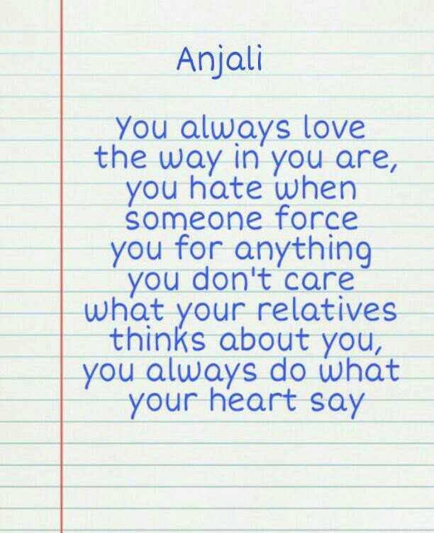 📚 આજ નુ જ્ઞાન - Anjali You always love the way in you are , you hate when someone force you for anything you don ' t care what your relatives thinks about you , you always do what your heart say - ShareChat